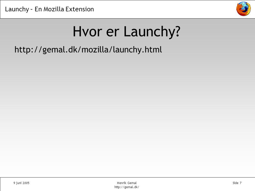 Launchy – En Mozilla Extension 9 juni 2005Henrik Gemal http://gemal.dk/ Side 7 Hvor er Launchy.