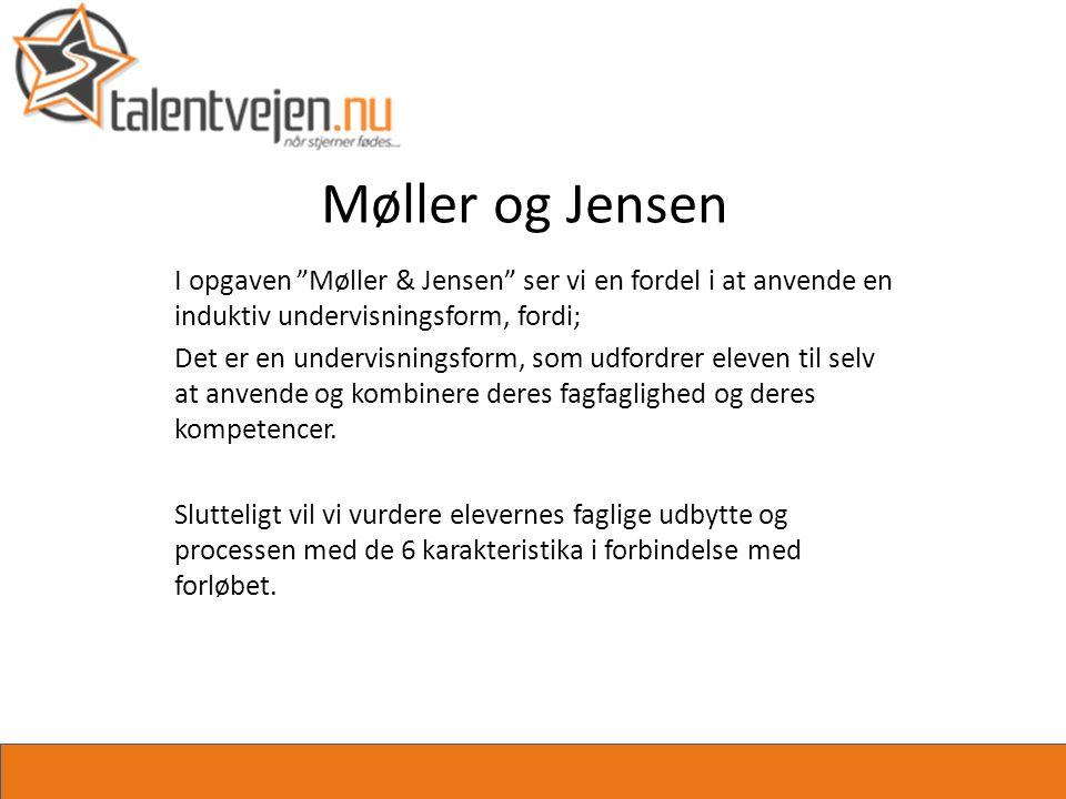 Møller og Jensen I opgaven Møller & Jensen ser vi en fordel i at anvende en induktiv undervisningsform, fordi; Det er en undervisningsform, som udfordrer eleven til selv at anvende og kombinere deres fagfaglighed og deres kompetencer.