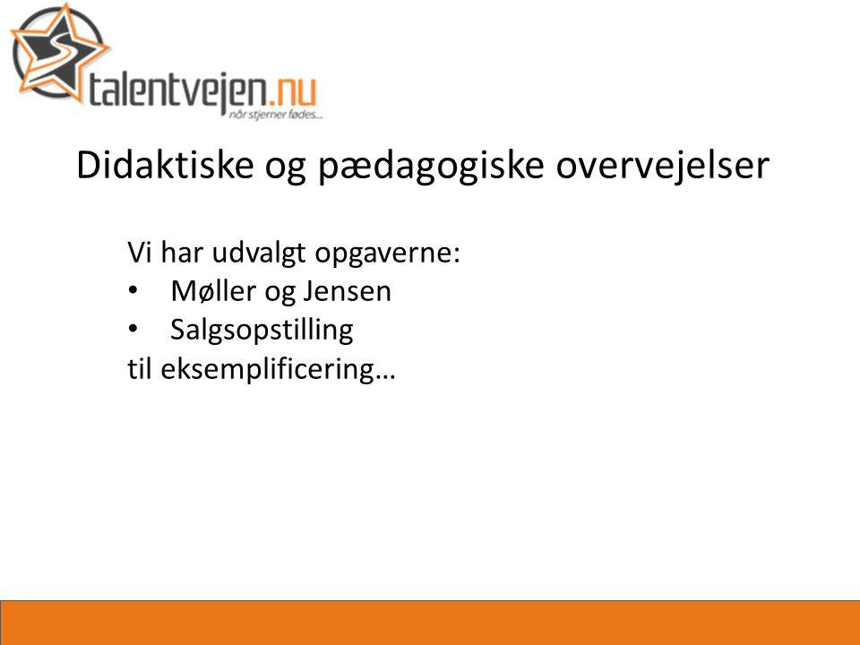 Didaktiske og pædagogiske overvejelser Vi har udvalgt opgaverne: • Møller og Jensen • Salgsopstilling til eksemplificering…