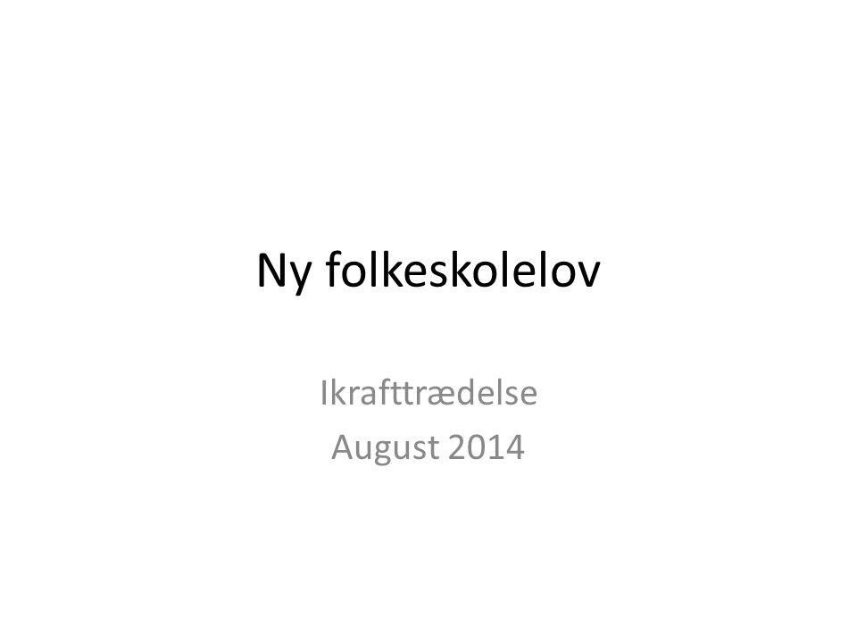 Ny folkeskolelov Ikrafttrædelse August 2014