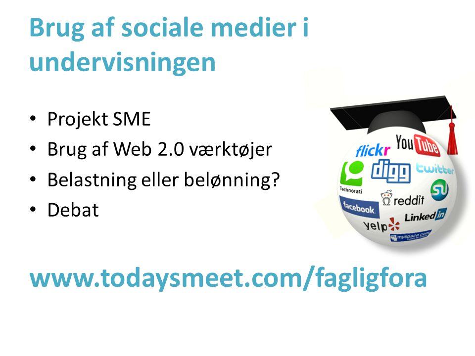 Brug af sociale medier i undervisningen • Projekt SME • Brug af Web 2.0 værktøjer • Belastning eller belønning.