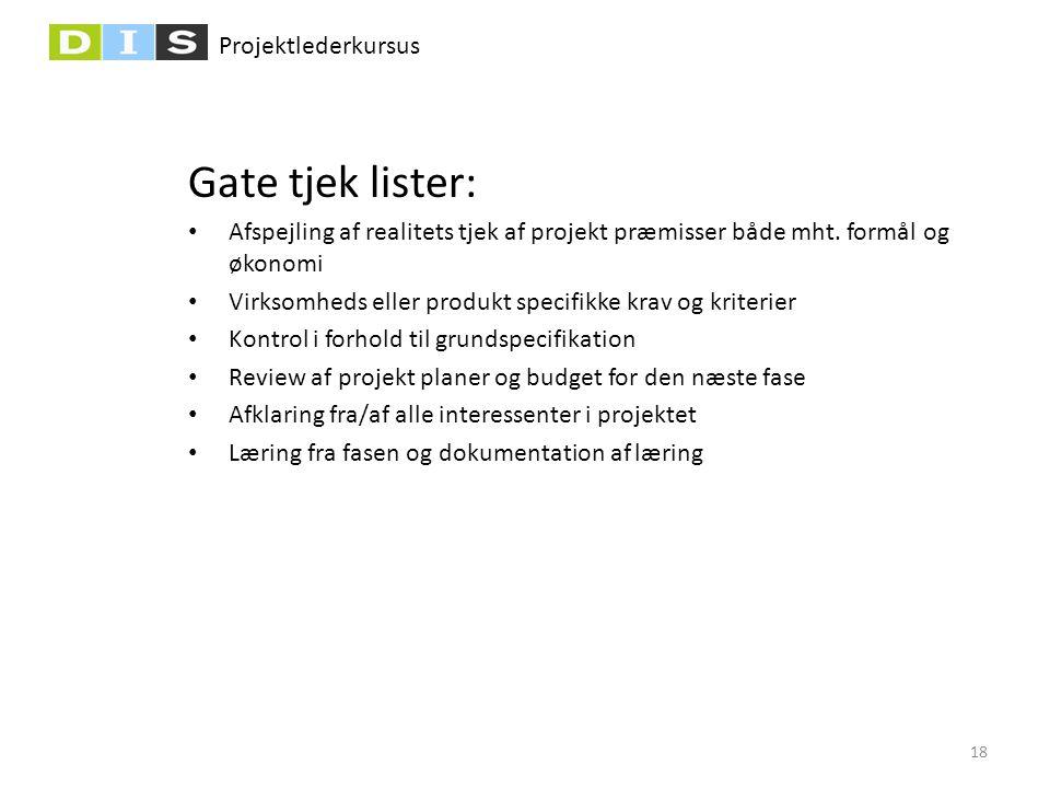Projektlederkursus Gate tjek lister: • Afspejling af realitets tjek af projekt præmisser både mht. formål og økonomi • Virksomheds eller produkt speci