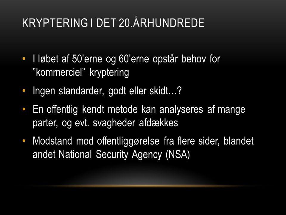 KRYPTERING I DET 20.ÅRHUNDREDE • I løbet af 50'erne og 60'erne opstår behov for kommerciel kryptering • Ingen standarder, godt eller skidt….