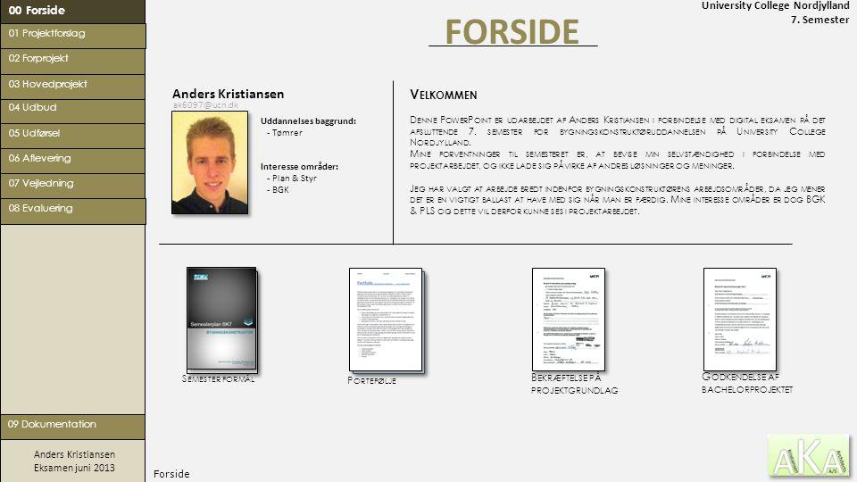University College Nordjylland 7. Semester Anders Kristiansen Eksamen juni 2013 Forside FORSIDE S EMESTER FORMÅL 00 Forside 02 Forprojekt 05 Udførsel