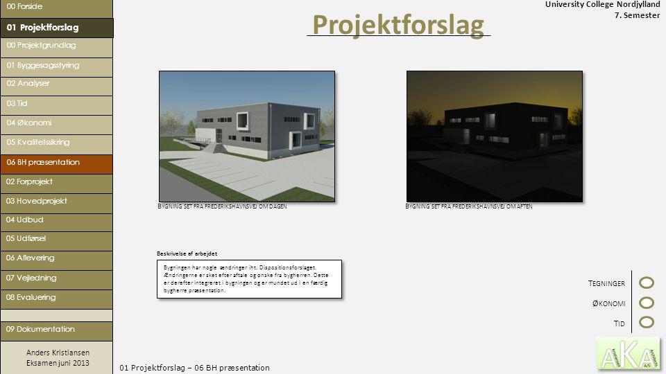 University College Nordjylland 7. Semester Anders Kristiansen Eksamen juni 2013 01 Projektforslag – 06 BH præsentation Projektforslag 00 Forside 00 Pr