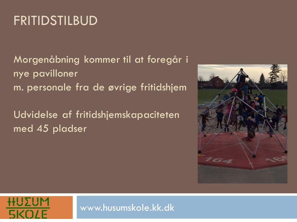 FRITIDSTILBUD www.husumskole.kk.dk Morgenåbning kommer til at foregår i nye pavilloner m.