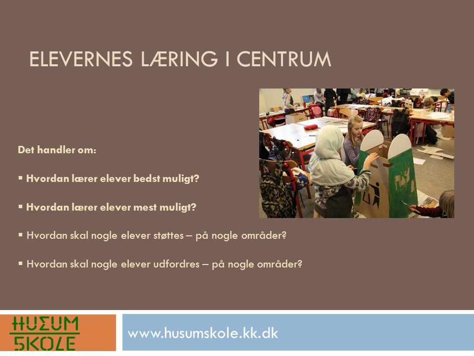 ELEVERNES LÆRING I CENTRUM www.husumskole.kk.dk Det handler om:  Hvordan lærer elever bedst muligt.