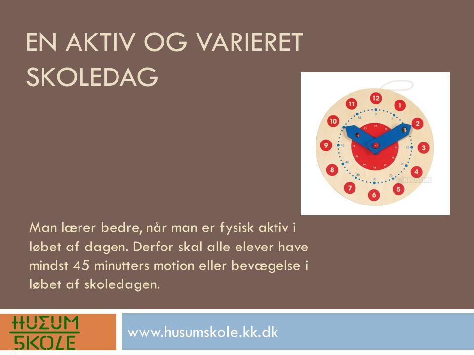 EN AKTIV OG VARIERET SKOLEDAG www.husumskole.kk.dk Man lærer bedre, når man er fysisk aktiv i løbet af dagen.