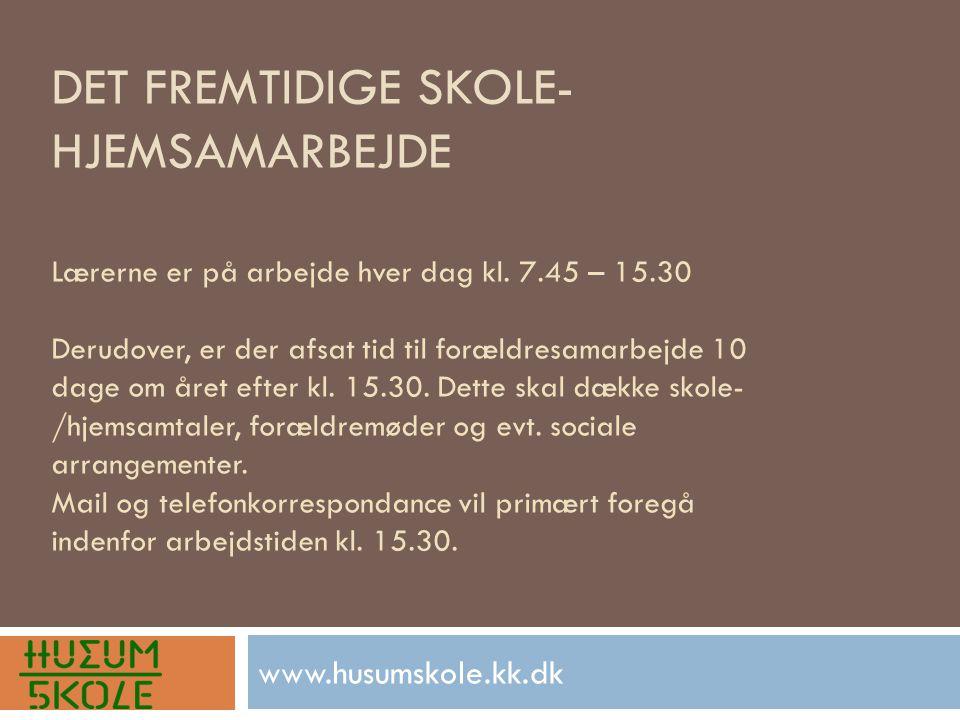 DET FREMTIDIGE SKOLE- HJEMSAMARBEJDE www.husumskole.kk.dk Lærerne er på arbejde hver dag kl.