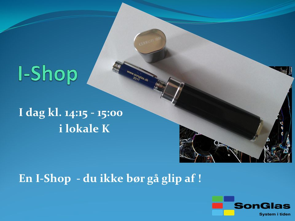 I dag kl. 14:15 - 15:00 i lokale K En I-Shop - du ikke bør gå glip af !