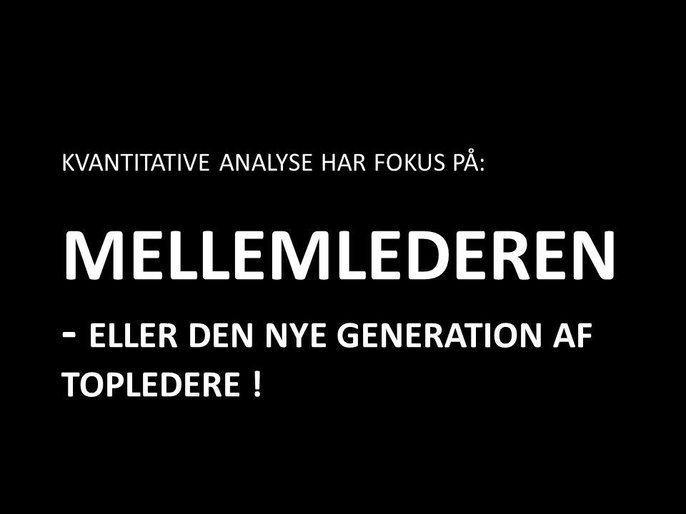 MELLEMLEDEREN - ELLER DEN NYE GENERATION AF TOPLEDERE ! KVANTITATIVE ANALYSE HAR FOKUS PÅ: