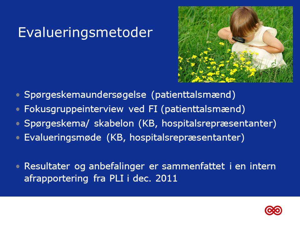 Evalueringsmetoder •Spørgeskemaundersøgelse (patienttalsmænd) •Fokusgruppeinterview ved FI (patienttalsmænd) •Spørgeskema/ skabelon (KB, hospitalsrepræsentanter) •Evalueringsmøde (KB, hospitalsrepræsentanter) •Resultater og anbefalinger er sammenfattet i en intern afrapportering fra PLI i dec.