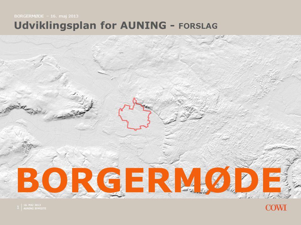 1 BORGERMØDE – 16. maj 2013 Udviklingsplan for AUNING - FORSLAG AUNING BYMIDTE BORGERMØDE 16.