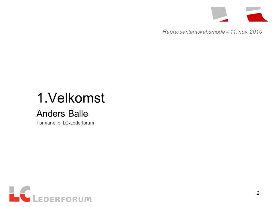 2 1.Velkomst Anders Balle Formand for LC-Lederforum Repræsentantskabsmøde – 11. nov. 2010