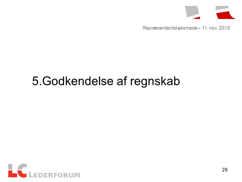29 5.Godkendelse af regnskab Repræsentantskabsmøde – 11. nov. 2010