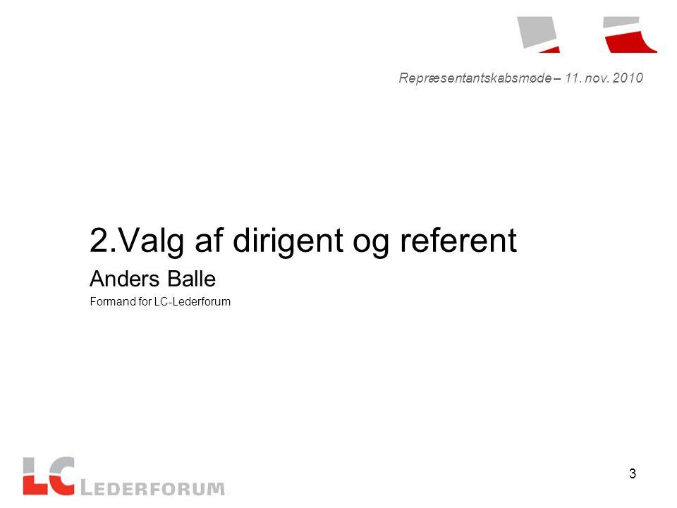 3 2.Valg af dirigent og referent Anders Balle Formand for LC-Lederforum Repræsentantskabsmøde – 11.