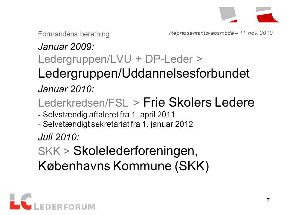 7 Formandens beretning Januar 2009: Ledergruppen/LVU + DP-Leder > Ledergruppen/Uddannelsesforbundet Januar 2010: Lederkredsen/FSL > Frie Skolers Ledere - Selvstændig aftaleret fra 1.