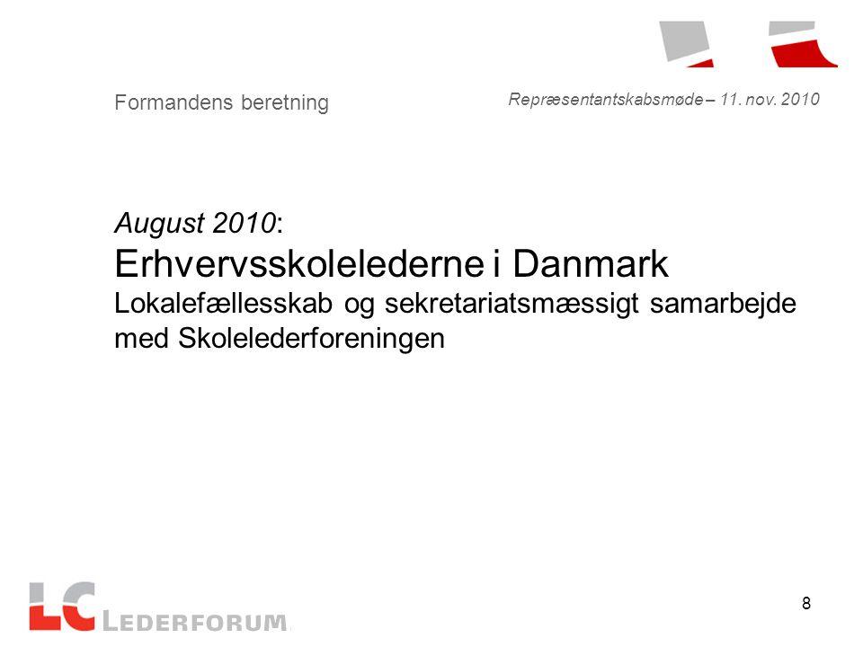 8 Formandens beretning August 2010: Erhvervsskolelederne i Danmark Lokalefællesskab og sekretariatsmæssigt samarbejde med Skolelederforeningen Repræsentantskabsmøde – 11.
