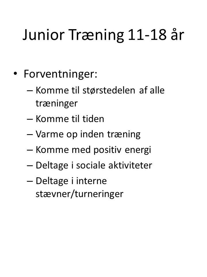 Junior Træning 11-18 år • Forventninger: – Komme til størstedelen af alle træninger – Komme til tiden – Varme op inden træning – Komme med positiv energi – Deltage i sociale aktiviteter – Deltage i interne stævner/turneringer