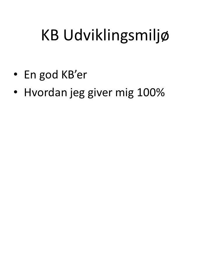 KB Udviklingsmiljø • En god KB'er • Hvordan jeg giver mig 100%