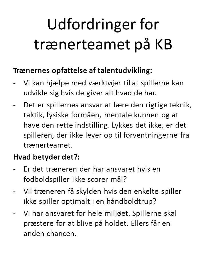 Udfordringer for trænerteamet på KB Trænernes opfattelse af talentudvikling: -Vi kan hjælpe med værktøjer til at spillerne kan udvikle sig hvis de giver alt hvad de har.
