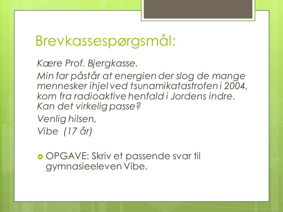 Brevkassespørgsmål: Kære Prof. Bjergkasse. Min far påstår at energien der slog de mange mennesker ihjel ved tsunamikatastrofen i 2004, kom fra radioak