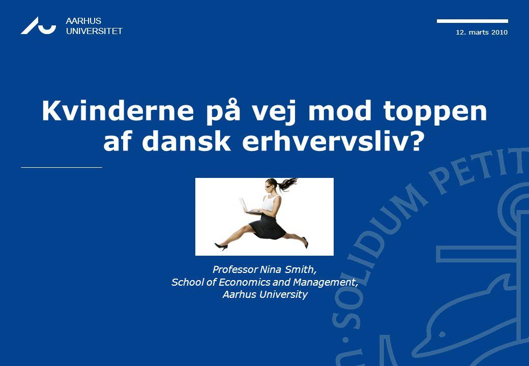 12. marts 2010 AARHUS UNIVERSITET Kvinderne på vej mod toppen af dansk erhvervsliv.