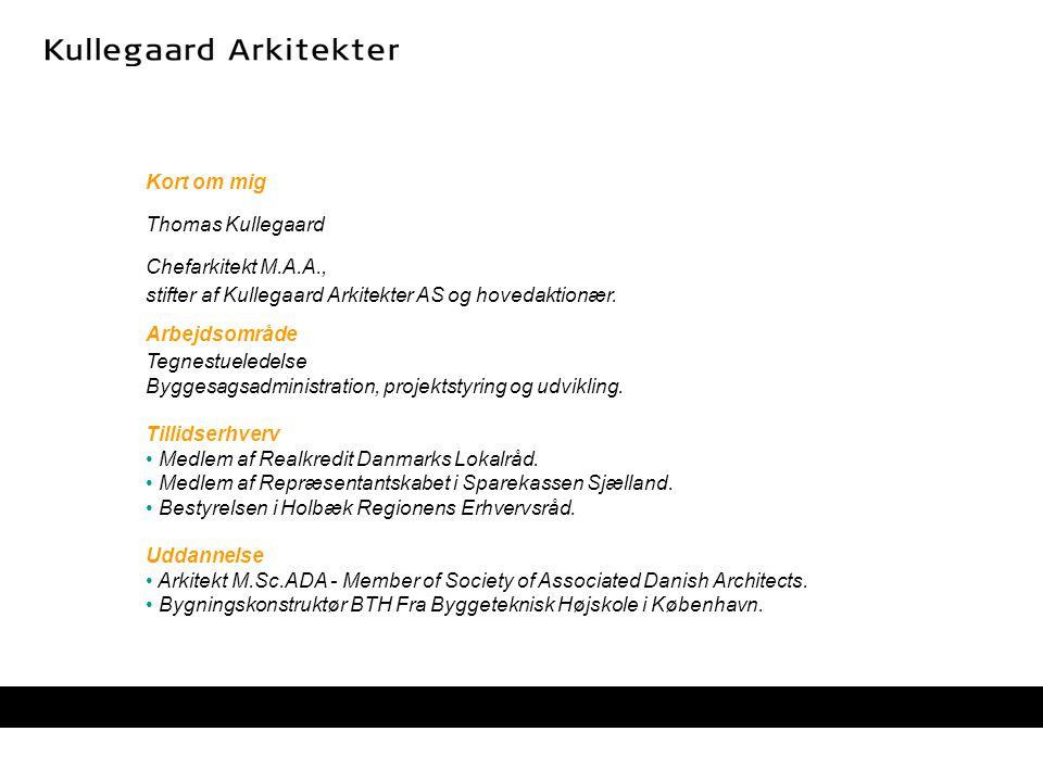 Kort om mig Thomas Kullegaard Chefarkitekt M.A.A., stifter af Kullegaard Arkitekter AS og hovedaktionær.
