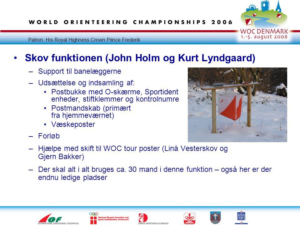 Patron: His Royal Highness Crown Prince Frederik •Skov funktionen (John Holm og Kurt Lyndgaard) –Support til banelæggerne –Udsættelse og indsamling af: •Postbukke med O-skærme, Sportident enheder, stiftklemmer og kontrolnumre •Postmandskab (primært fra hjemmeværnet) •Væskeposter –Forløb –Hjælpe med skift til WOC tour poster (Linå Vesterskov og Gjern Bakker) –Der skal alt i alt bruges ca.