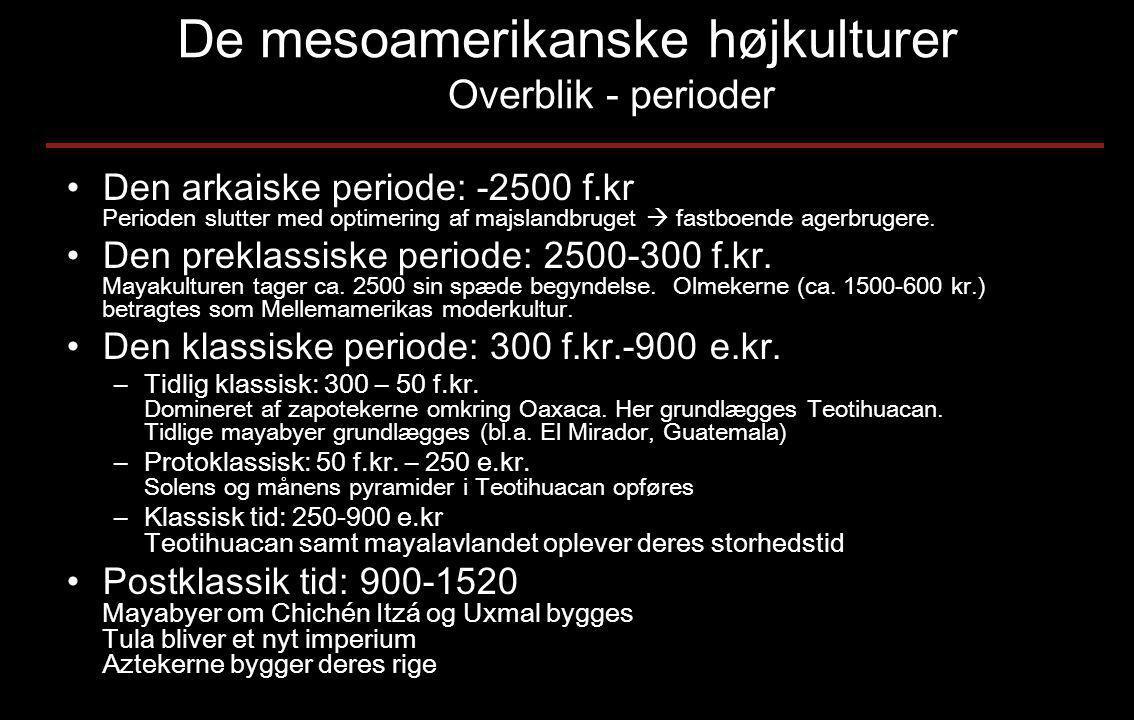 De mesoamerikanske højkulturer Overblik - perioder •Den arkaiske periode: -2500 f.kr Perioden slutter med optimering af majslandbruget  fastboende agerbrugere.
