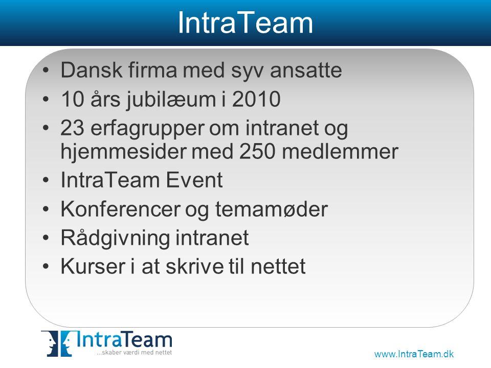www.IntraTeam.dk IntraTeam •Dansk firma med syv ansatte •10 års jubilæum i 2010 •23 erfagrupper om intranet og hjemmesider med 250 medlemmer •IntraTeam Event •Konferencer og temamøder •Rådgivning intranet •Kurser i at skrive til nettet