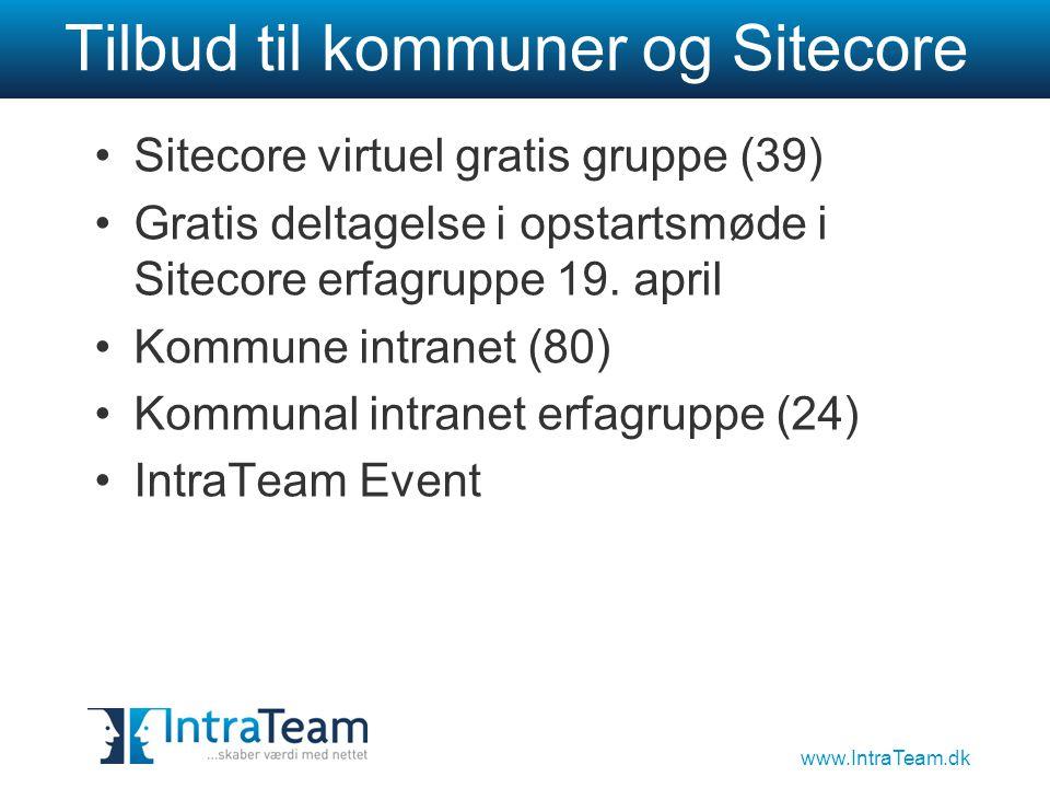 www.IntraTeam.dk Tilbud til kommuner og Sitecore •Sitecore virtuel gratis gruppe (39) •Gratis deltagelse i opstartsmøde i Sitecore erfagruppe 19.