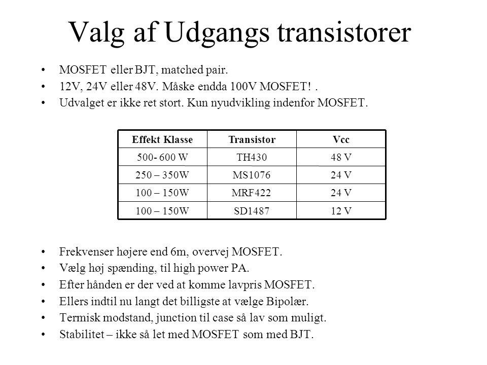 Valg af Udgangs transistorer •MOSFET eller BJT, matched pair.