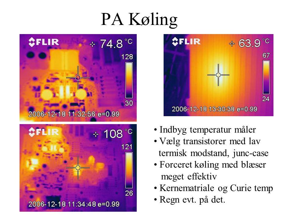PA Køling • Indbyg temperatur måler • Vælg transistorer med lav termisk modstand, junc-case • Forceret køling med blæser meget effektiv • Kernematriale og Curie temp • Regn evt.