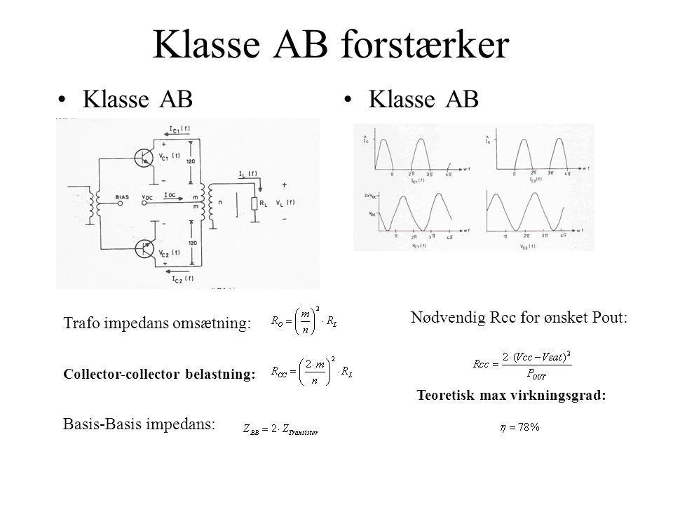 Klasse AB forstærker •Klasse AB Collector-collector belastning: Basis-Basis impedans: Trafo impedans omsætning: Nødvendig Rcc for ønsket Pout: Teoretisk max virkningsgrad: