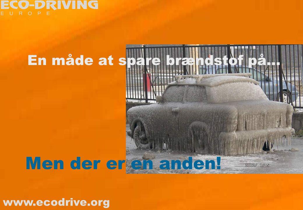 www.ecodrive.org En måde at spare brændstof på... Men der er en anden!