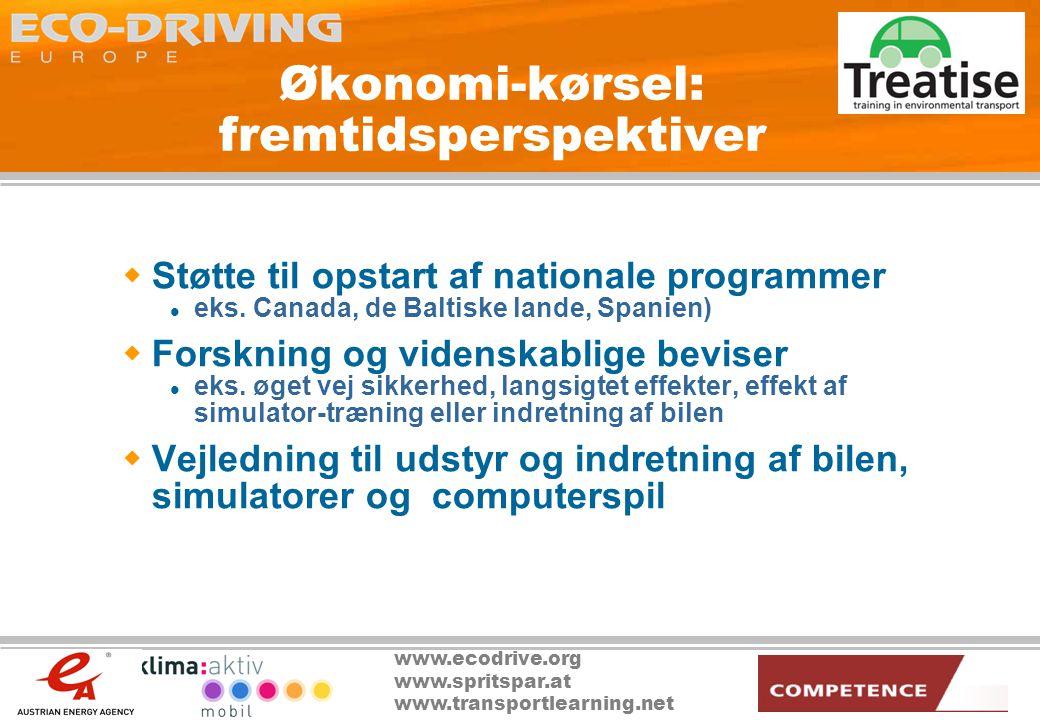 www.ecodrive.org www.spritspar.at www.transportlearning.net Økonomi-kørsel: fremtidsperspektiver  Støtte til opstart af nationale programmer  eks.