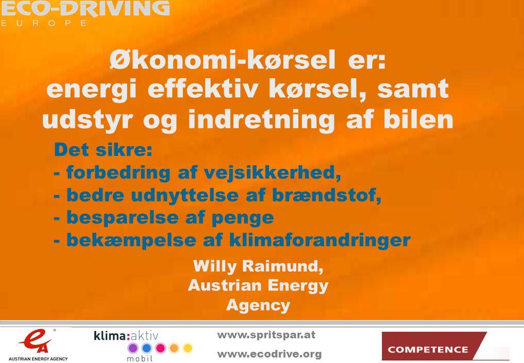 www.ecodrive.org Økonomi-kørsel er: energi effektiv kørsel, samt udstyr og indretning af bilen Det sikre: - forbedring af vejsikkerhed, - bedre udnyttelse af brændstof, - besparelse af penge - bekæmpelse af klimaforandringer Willy Raimund, Austrian Energy Agency www.spritspar.at www.ecodrive.org