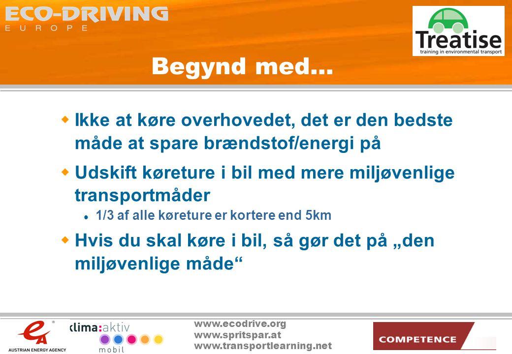 """www.ecodrive.org www.spritspar.at www.transportlearning.net Begynd med…  Ikke at køre overhovedet, det er den bedste måde at spare brændstof/energi på  Udskift køreture i bil med mere miljøvenlige transportmåder  1/3 af alle køreture er kortere end 5km  Hvis du skal køre i bil, så gør det på """"den miljøvenlige måde"""
