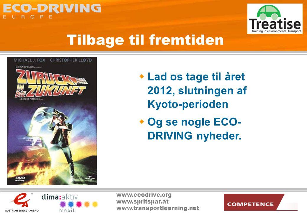www.ecodrive.org www.spritspar.at www.transportlearning.net Tilbage til fremtiden  Lad os tage til året 2012, slutningen af Kyoto-perioden  Og se nogle ECO- DRIVING nyheder.