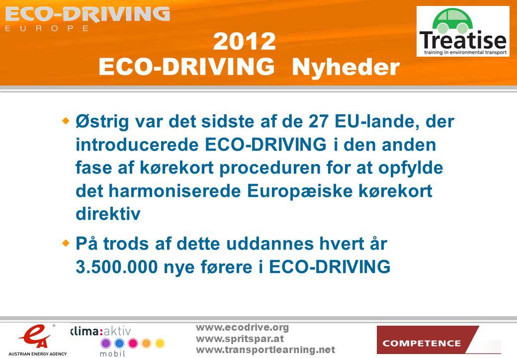 www.ecodrive.org www.spritspar.at www.transportlearning.net 2012 ECO-DRIVING Nyheder  Østrig var det sidste af de 27 EU-lande, der introducerede ECO-DRIVING i den anden fase af kørekort proceduren for at opfylde det harmoniserede Europæiske kørekort direktiv  På trods af dette uddannes hvert år 3.500.000 nye førere i ECO-DRIVING