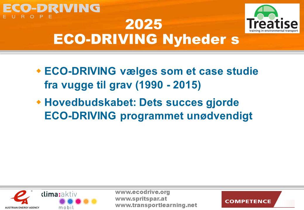 www.ecodrive.org www.spritspar.at www.transportlearning.net 2025 ECO-DRIVING Nyheder s  ECO-DRIVING vælges som et case studie fra vugge til grav (1990 - 2015)  Hovedbudskabet: Dets succes gjorde ECO-DRIVING programmet unødvendigt