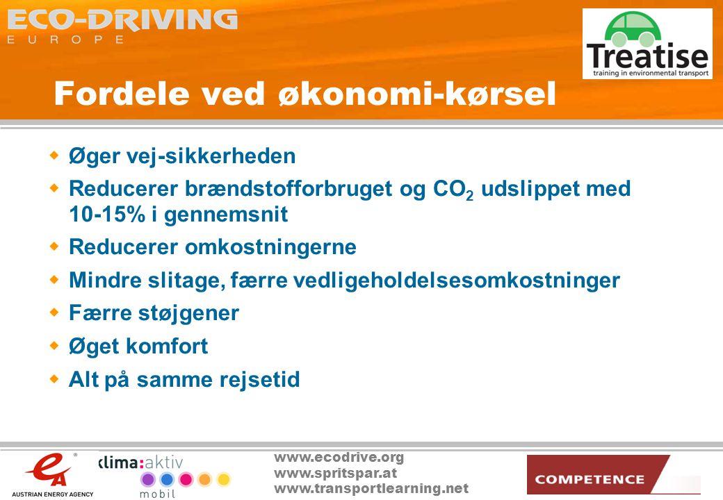 www.ecodrive.org www.spritspar.at www.transportlearning.net Fordele ved økonomi-kørsel  Øger vej-sikkerheden  Reducerer brændstofforbruget og CO 2 udslippet med 10-15% i gennemsnit  Reducerer omkostningerne  Mindre slitage, færre vedligeholdelsesomkostninger  Færre støjgener  Øget komfort  Alt på samme rejsetid