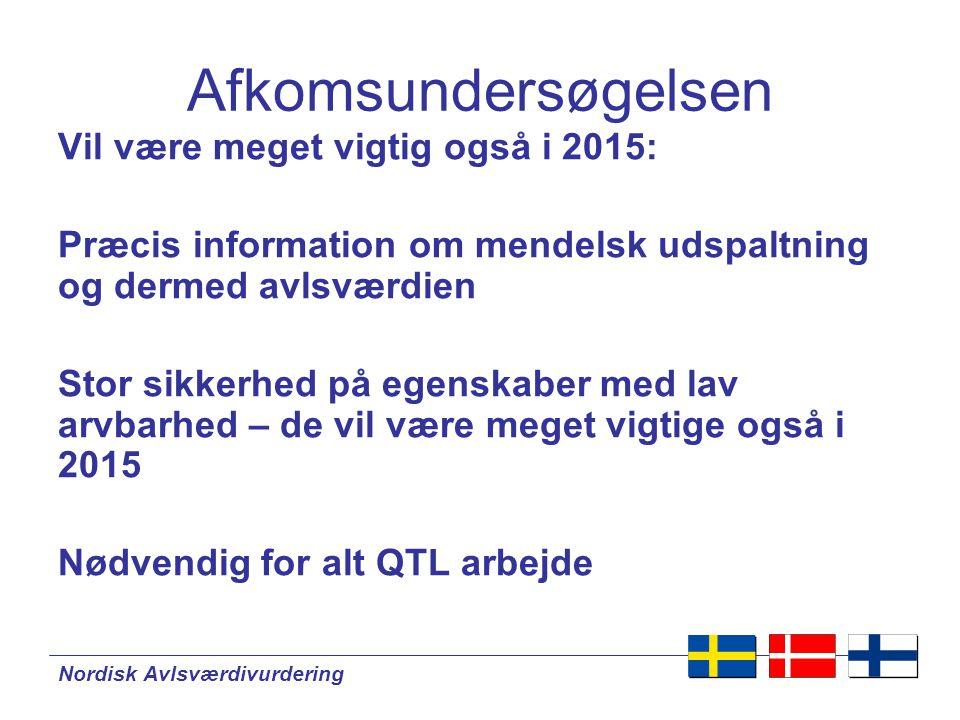 Nordisk Avlsværdivurdering Vil være meget vigtig også i 2015: Præcis information om mendelsk udspaltning og dermed avlsværdien Stor sikkerhed på egenskaber med lav arvbarhed – de vil være meget vigtige også i 2015 Nødvendig for alt QTL arbejde Afkomsundersøgelsen