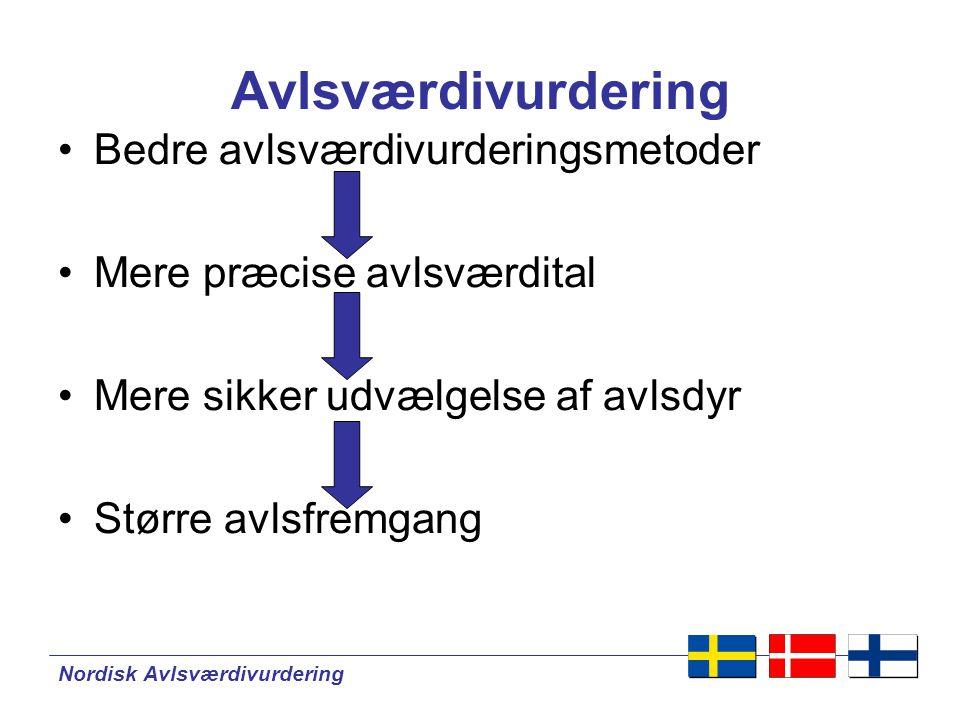 Nordisk Avlsværdivurdering Avlsværdivurdering •Bedre avlsværdivurderingsmetoder •Mere præcise avlsværdital •Mere sikker udvælgelse af avlsdyr •Større avlsfremgang