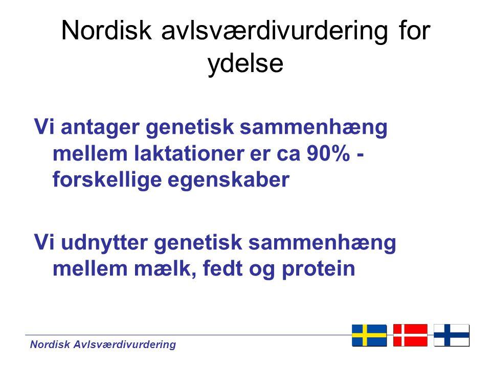 Nordisk Avlsværdivurdering Nordisk avlsværdivurdering for ydelse Vi antager genetisk sammenhæng mellem laktationer er ca 90% - forskellige egenskaber Vi udnytter genetisk sammenhæng mellem mælk, fedt og protein