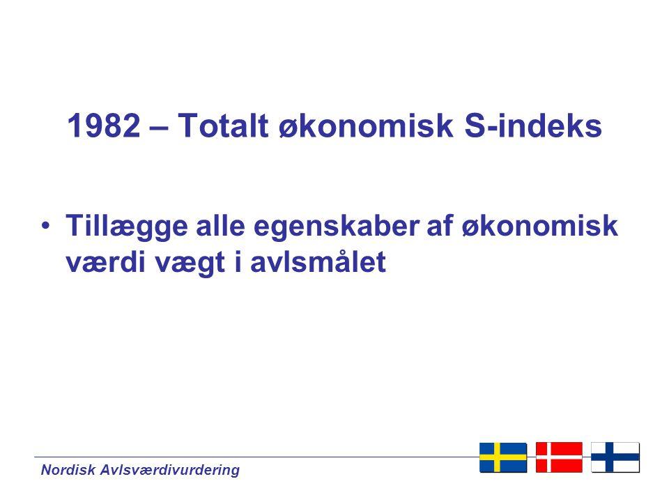 Nordisk Avlsværdivurdering 1982 – Totalt økonomisk S-indeks •Tillægge alle egenskaber af økonomisk værdi vægt i avlsmålet