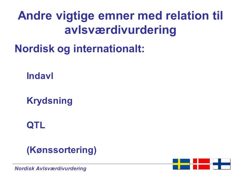 Nordisk Avlsværdivurdering Andre vigtige emner med relation til avlsværdivurdering Nordisk og internationalt: Indavl Krydsning QTL (Kønssortering)