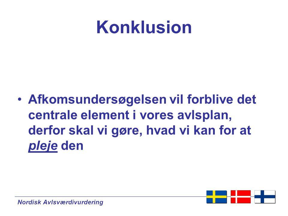 Nordisk Avlsværdivurdering Konklusion •Afkomsundersøgelsen vil forblive det centrale element i vores avlsplan, derfor skal vi gøre, hvad vi kan for at pleje den