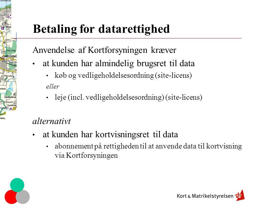 Betaling for datarettighed Anvendelse af Kortforsyningen kræver • at kunden har almindelig brugsret til data • køb og vedligeholdelsesordning (site-licens) eller • leje (incl.